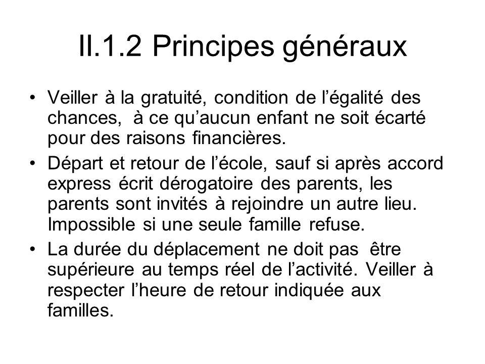II.1.2 Principes généraux Veiller à la gratuité, condition de légalité des chances, à ce quaucun enfant ne soit écarté pour des raisons financières. D