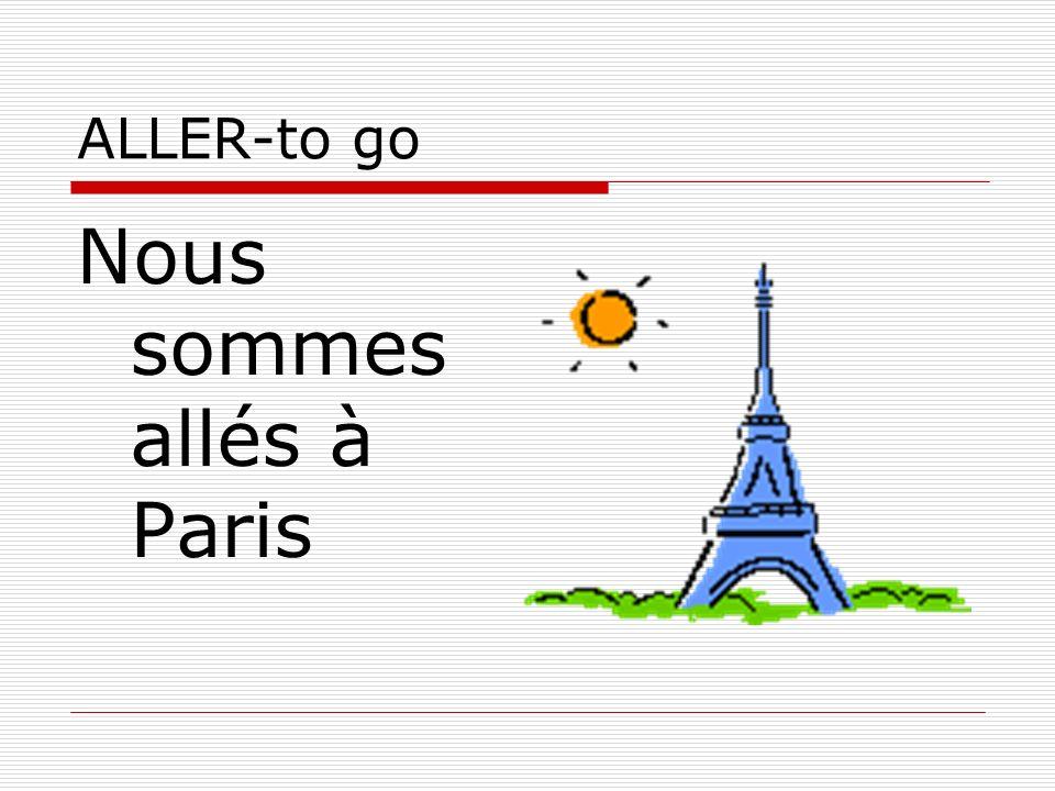 ALLER-to go Nous sommes allés à Paris