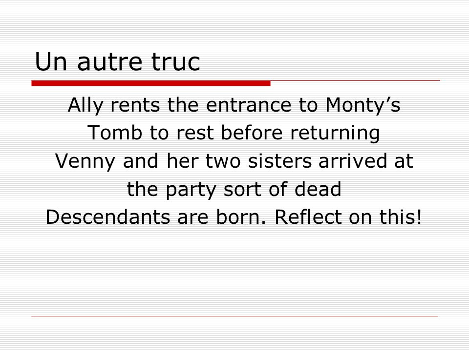 Un autre truc Ally rents the entrance to Montys Tomb to rest before returning Venny and her two sisters arrived at the party sort of dead Descendants are born.