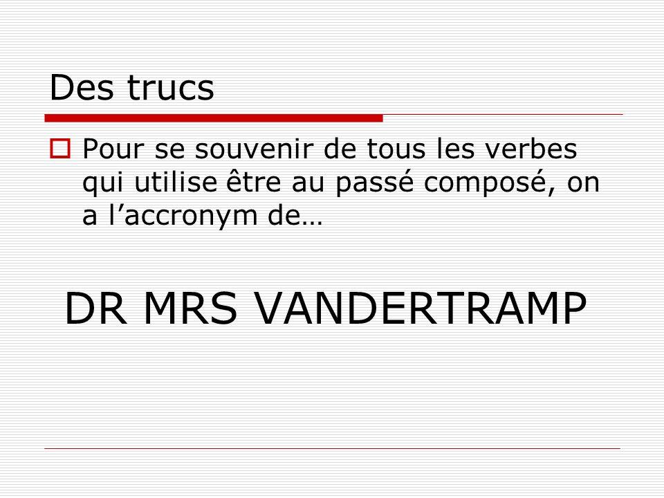 Des trucs Pour se souvenir de tous les verbes qui utilise être au passé composé, on a laccronym de… DR MRS VANDERTRAMP