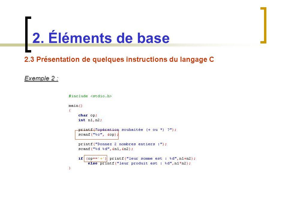 2.3 Présentation de quelques instructions du langage C Exemple 2 : 2. Éléments de base