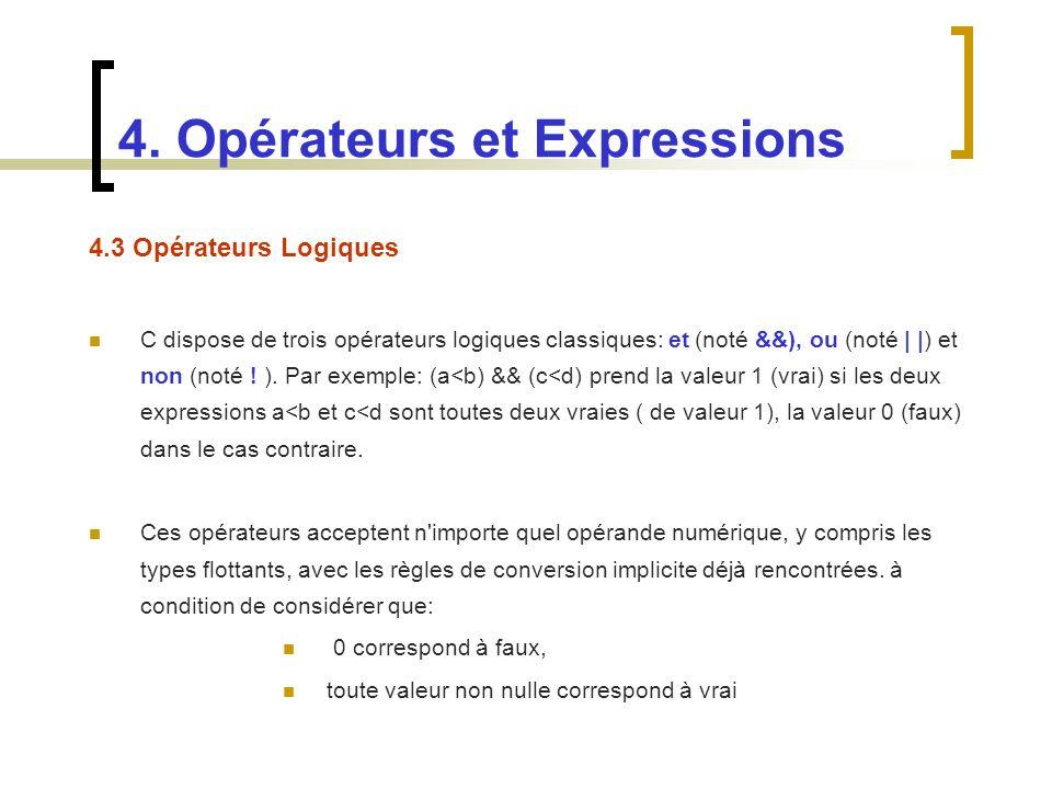 4.3 Opérateurs Logiques C dispose de trois opérateurs logiques classiques: et (noté &&), ou (noté | |) et non (noté ! ). Par exemple: (a<b) && (c<d) p