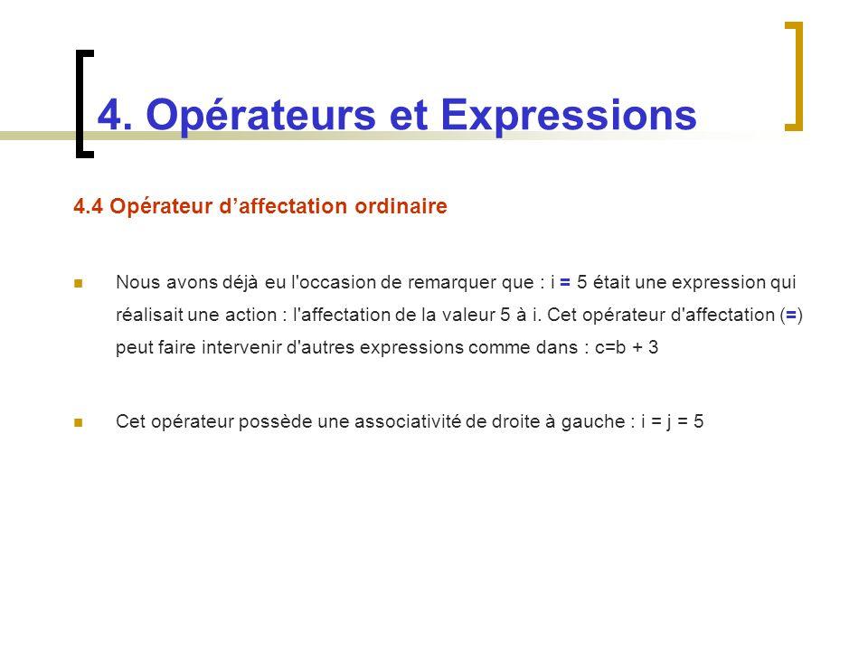 4.4 Opérateur daffectation ordinaire Nous avons déjà eu l'occasion de remarquer que : i = 5 était une expression qui réalisait une action : l'affectat