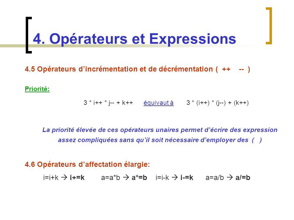 4.5 Opérateurs dincrémentation et de décrémentation ( ++ -- ) Priorité: 3 * i++ * j-- + k++ équivaut à 3 * (i++) * (j--) + (k++) La priorité élevée de
