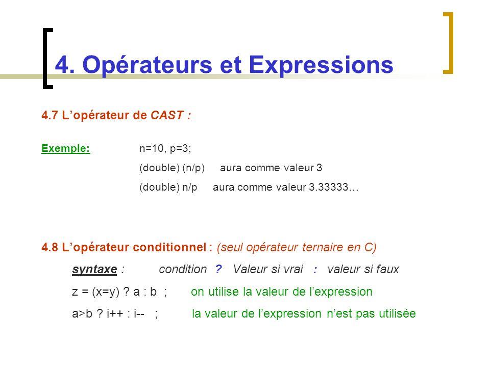 4.7 Lopérateur de CAST : Exemple:n=10, p=3; (double) (n/p) aura comme valeur 3 (double) n/p aura comme valeur 3.33333… 4.8 Lopérateur conditionnel : (
