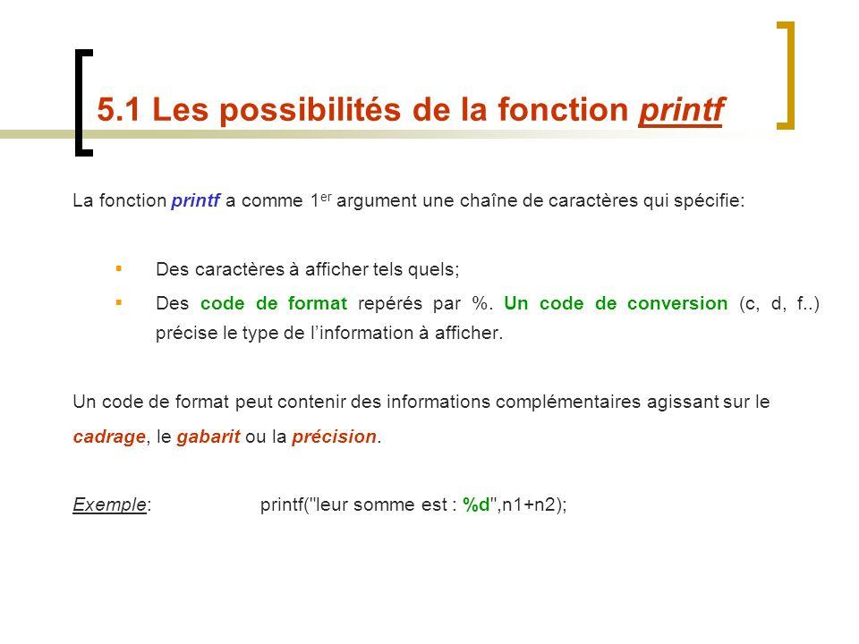 La fonction printf a comme 1 er argument une chaîne de caractères qui spécifie: Des caractères à afficher tels quels; Des code de format repérés par %