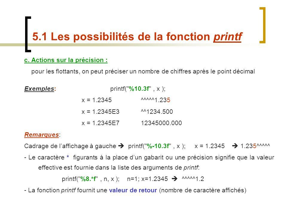 c. Actions sur la précision : pour les flottants, on peut préciser un nombre de chiffres après le point décimal Exemples:printf(
