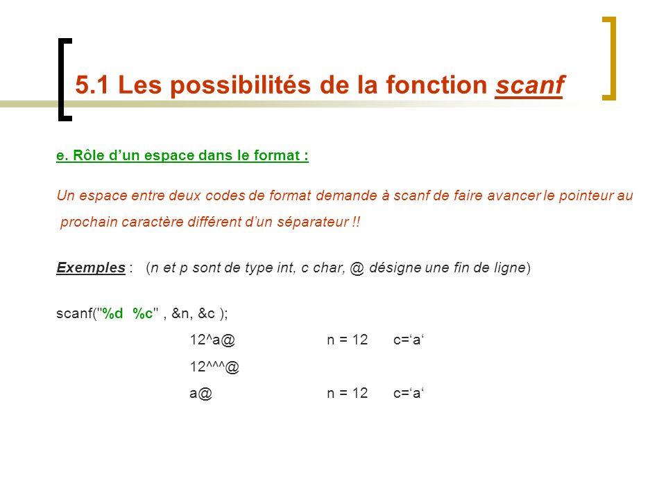 e. Rôle dun espace dans le format : Un espace entre deux codes de format demande à scanf de faire avancer le pointeur au prochain caractère différent