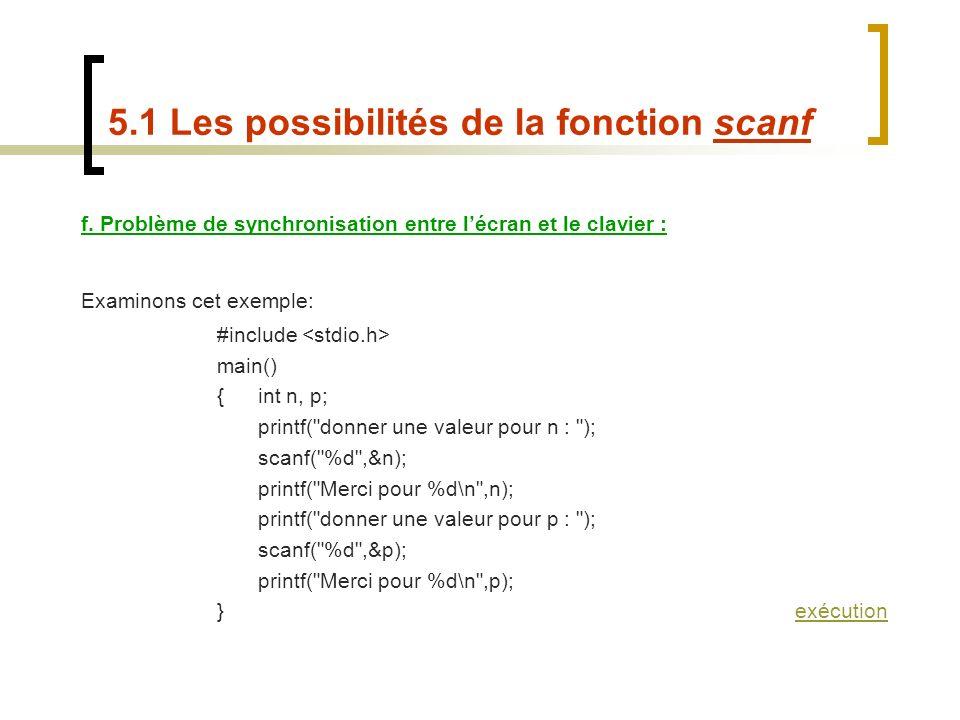 f. Problème de synchronisation entre lécran et le clavier : Examinons cet exemple: #include main() {int n, p; printf(