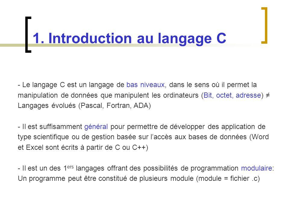 1. Introduction au langage C - Le langage C est un langage de bas niveaux, dans le sens où il permet la manipulation de données que manipulent les ord