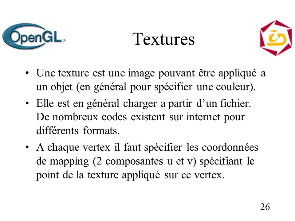 26 Textures Une texture est une image pouvant être appliqué a un objet (en général pour spécifier une couleur). Elle est en général charger a partir d
