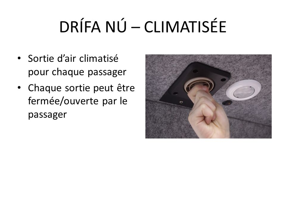 Sortie dair climatisé pour chaque passager Chaque sortie peut être fermée/ouverte par le passager DRÍFA NÚ – CLIMATISÉE