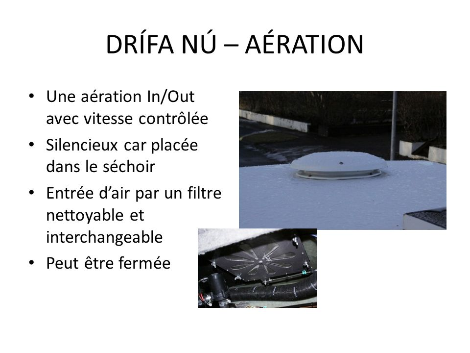Une aération In/Out avec vitesse contrôlée Silencieux car placée dans le séchoir Entrée dair par un filtre nettoyable et interchangeable Peut être fer