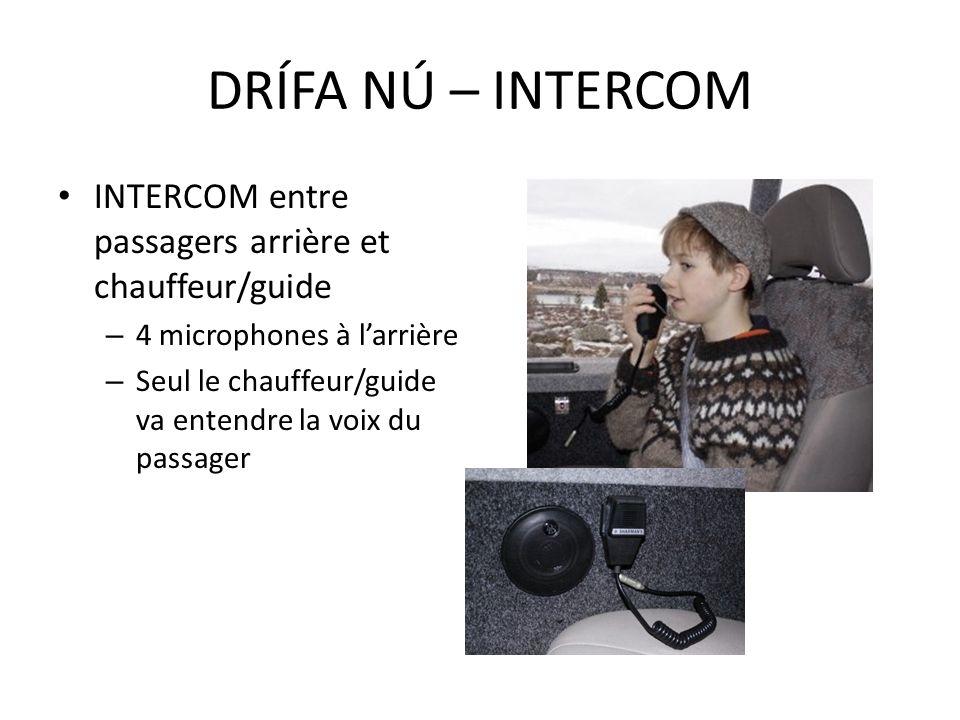INTERCOM entre passagers arrière et chauffeur/guide – 4 microphones à larrière – Seul le chauffeur/guide va entendre la voix du passager DRÍFA NÚ – IN