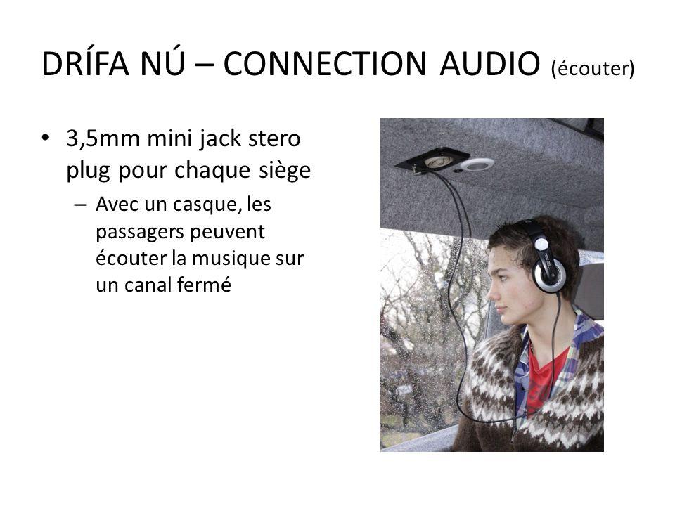3,5mm mini jack stero plug pour chaque siège – Avec un casque, les passagers peuvent écouter la musique sur un canal fermé DRÍFA NÚ – CONNECTION AUDIO