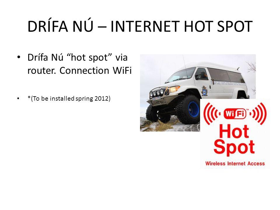 Drífa Nú hot spot via router. Connection WiFi *(To be installed spring 2012) DRÍFA NÚ – INTERNET HOT SPOT