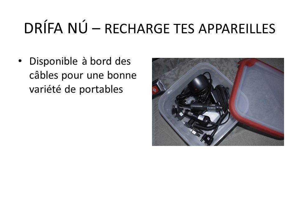 Disponible à bord des câbles pour une bonne variété de portables DRÍFA NÚ – RECHARGE TES APPAREILLES