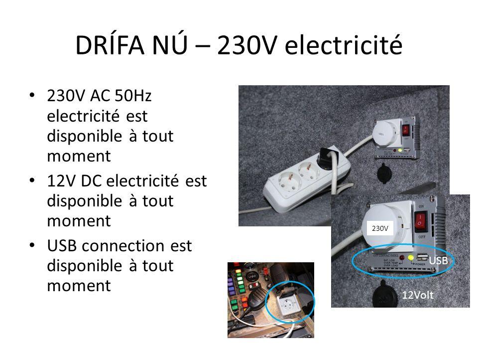 230V AC 50Hz electricité est disponible à tout moment 12V DC electricité est disponible à tout moment USB connection est disponible à tout moment DRÍF