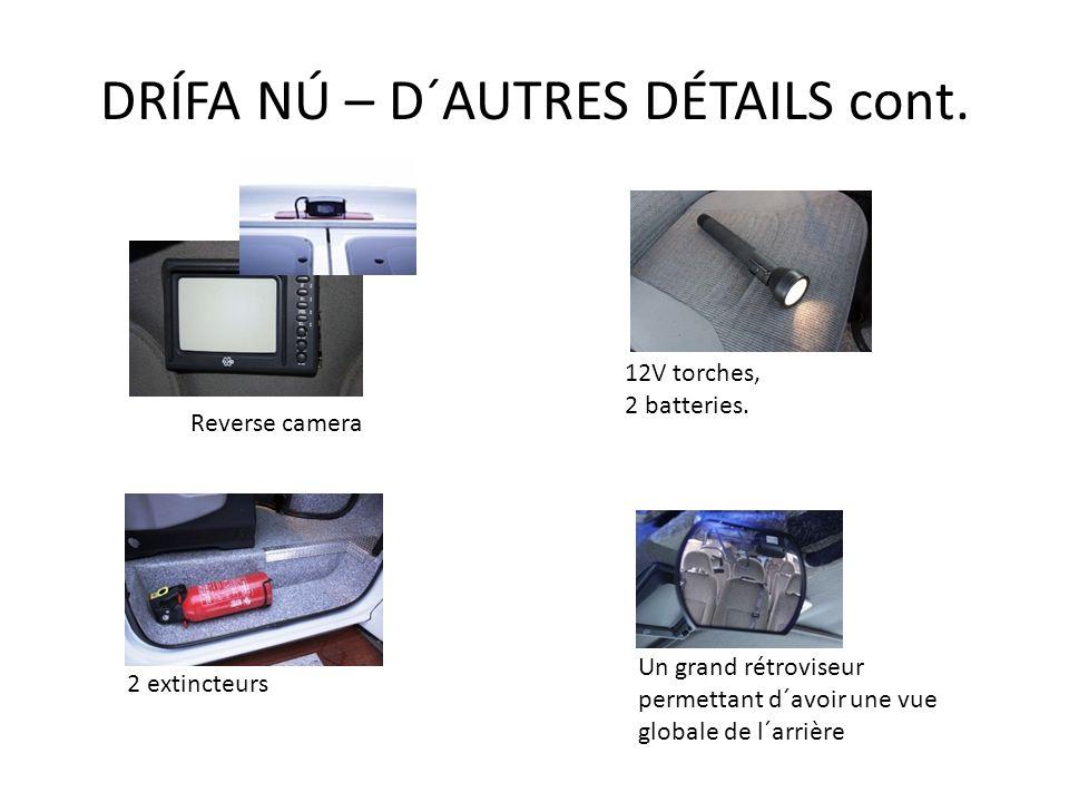 DRÍFA NÚ – D´AUTRES DÉTAILS cont. Un grand rétroviseur permettant d´avoir une vue globale de l´arrière 12V torches, 2 batteries. Reverse camera 2 exti