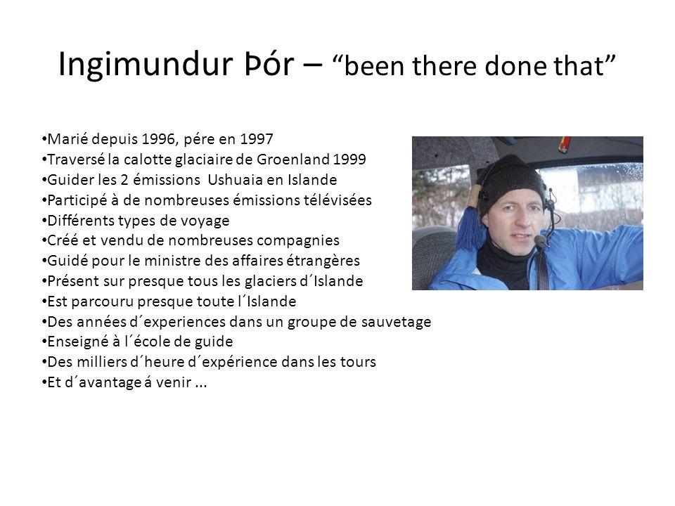 Ingimundur Þór – been there done that Marié depuis 1996, pére en 1997 Traversé la calotte glaciaire de Groenland 1999 Guider les 2 émissions Ushuaia e