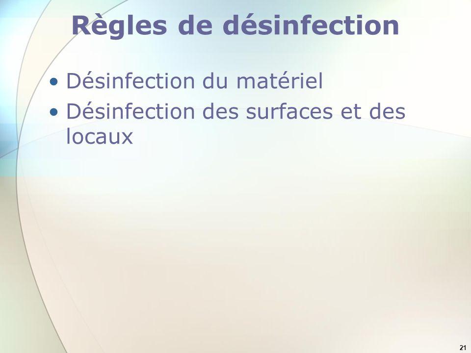 21 Règles de désinfection Désinfection du matériel Désinfection des surfaces et des locaux