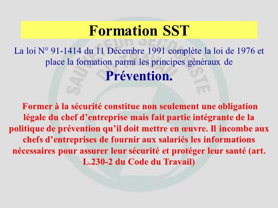 Formation SST La loi N° 91-1414 du 11 Décembre 1991 complète la loi de 1976 et place la formation parmi les principes généraux de Prévention.