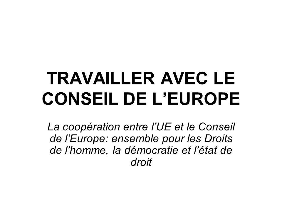 TRAVAILLER AVEC LE CONSEIL DE LEUROPE La coopération entre lUE et le Conseil de lEurope: ensemble pour les Droits de lhomme, la démocratie et létat de droit