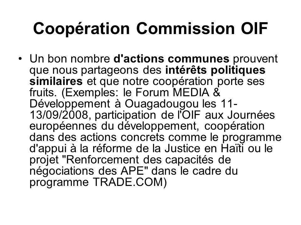 Coopération Commission OIF Un bon nombre d actions communes prouvent que nous partageons des intérêts politiques similaires et que notre coopération porte ses fruits.