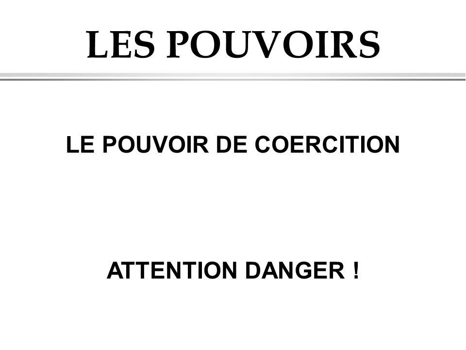 LES POUVOIRS LE POUVOIR DE COERCITION ATTENTION DANGER !