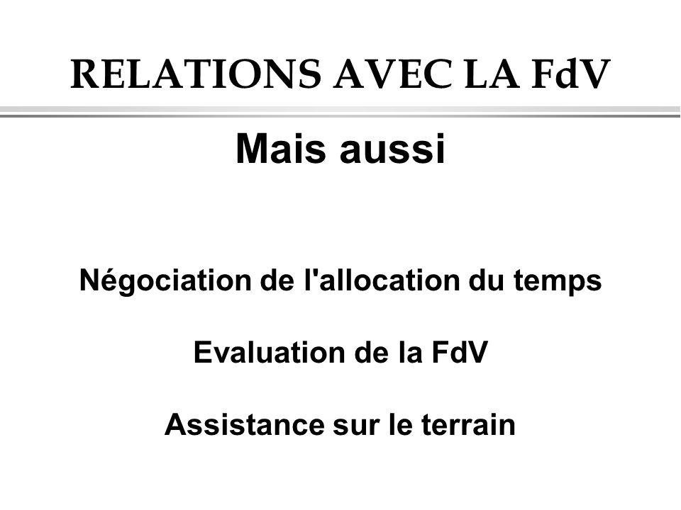 RELATIONS AVEC LA FdV Mais aussi Négociation de l'allocation du temps Evaluation de la FdV Assistance sur le terrain