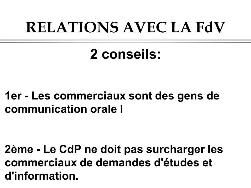 RELATIONS AVEC LA FdV 2 conseils: 1er - Les commerciaux sont des gens de communication orale ! 2ème - Le CdP ne doit pas surcharger les commerciaux de