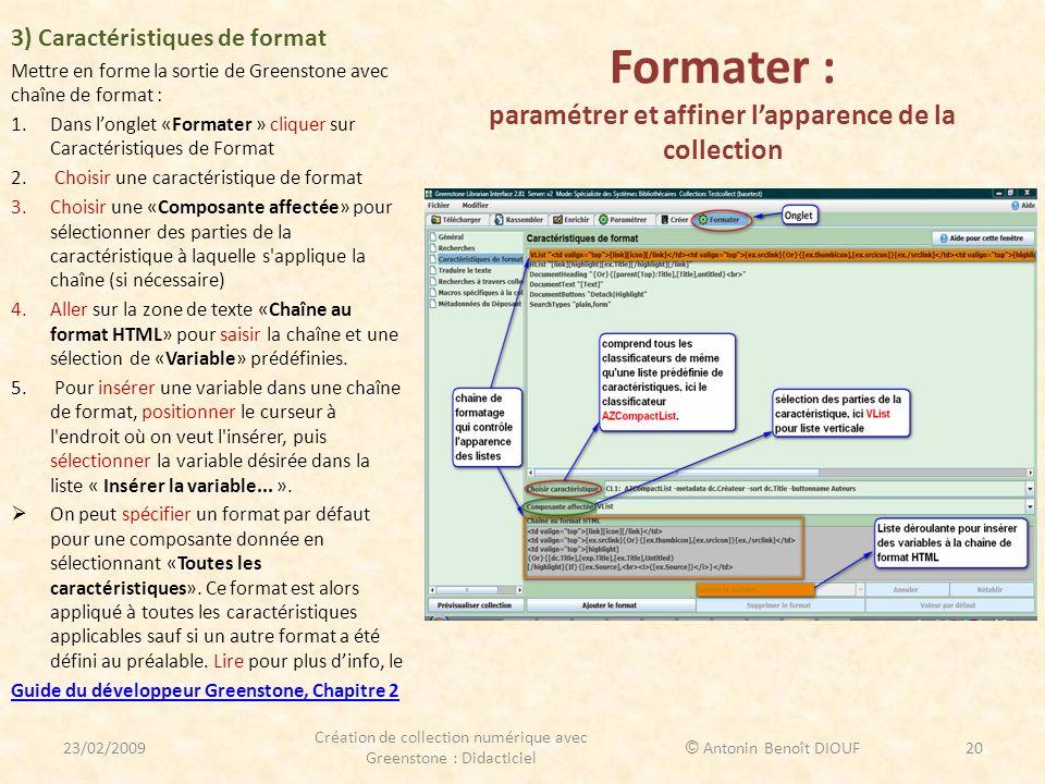 Formater : paramétrer et affiner lapparence de la collection 3) Caractéristiques de format Mettre en forme la sortie de Greenstone avec chaîne de form