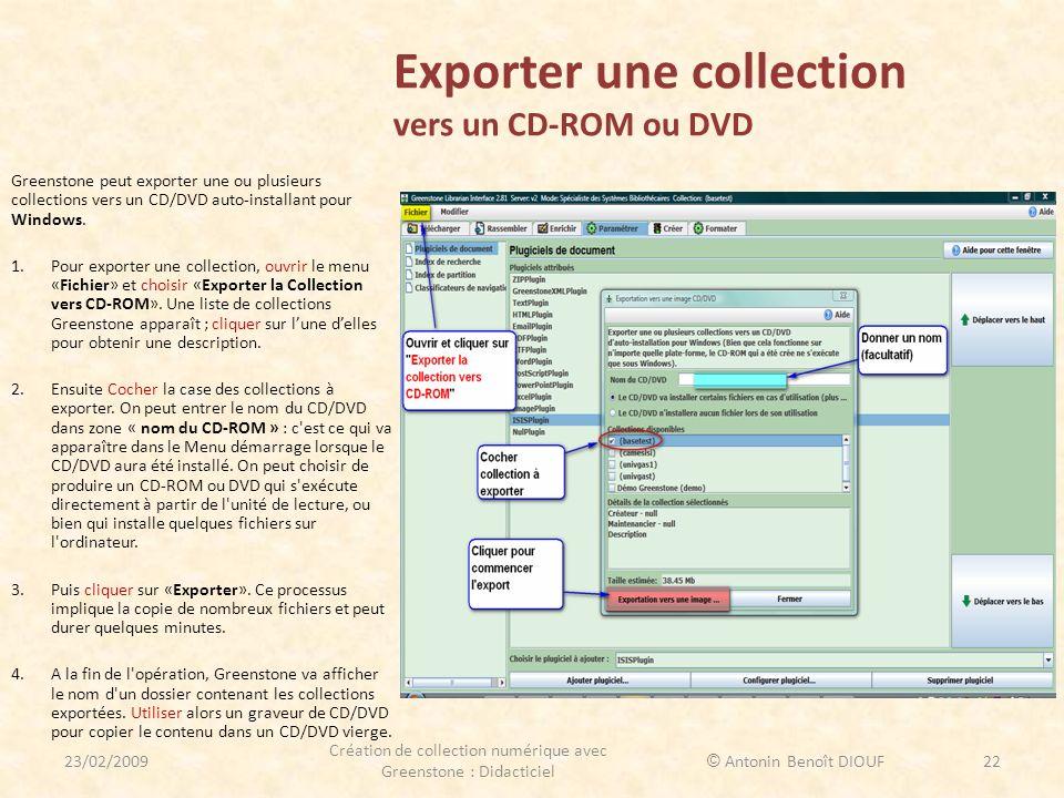 Exporter une collection vers un CD-ROM ou DVD Greenstone peut exporter une ou plusieurs collections vers un CD/DVD auto-installant pour Windows. 1.Pou