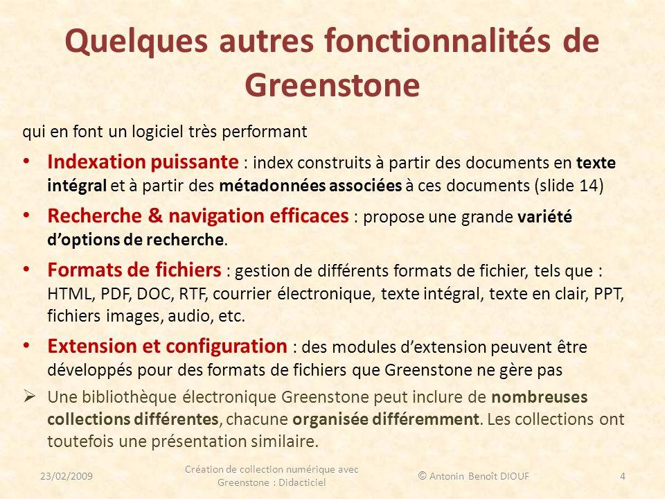 Installation de Greenstone : étape 1 Version 2.81 Aller sur le site http://www.greenstone.org/index_fr et cliquer sur Télécharger ensuite sur Greenstone-2.81-win32.exe (sous Windows) Greenstone-2.81-linux.bin (sous Linux ou Unix) http://www.greenstone.org/index_frTélécharger Greenstone-2.81-win32.exe Greenstone-2.81-linux.bin Greenstone-2.81-MacOS-intel.dmg Greenstone-2.81-MacOS-intel.dmg (sous Mac) Création de collection numérique avec Greenstone : Didacticiel 5 © Antonin Benoît DIOUF 23/02/2009