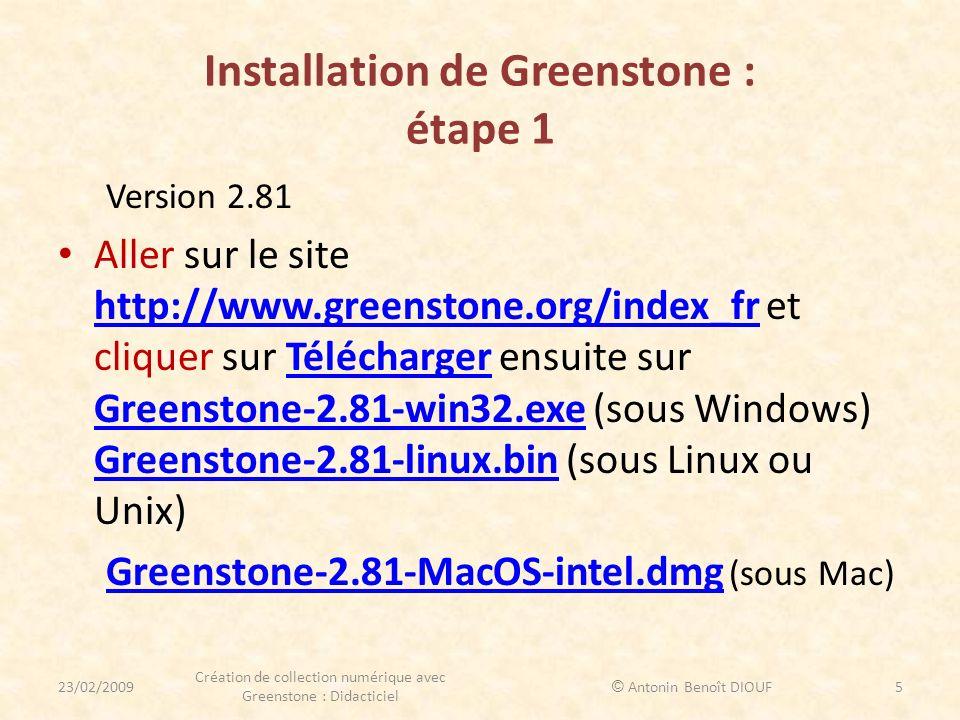 Installation de Greenstone : étape 1 Version 2.81 Aller sur le site http://www.greenstone.org/index_fr et cliquer sur Télécharger ensuite sur Greensto