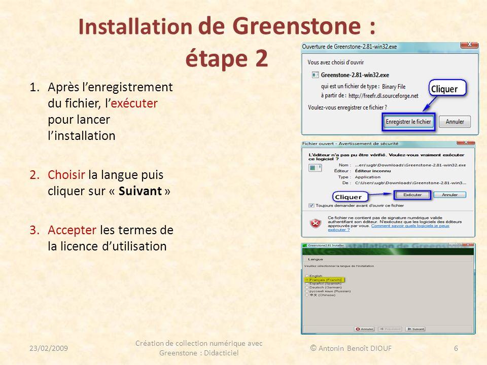 Installation de Greenstone : étape 2 1.Après lenregistrement du fichier, lexécuter pour lancer linstallation 2.Choisir la langue puis cliquer sur « Su