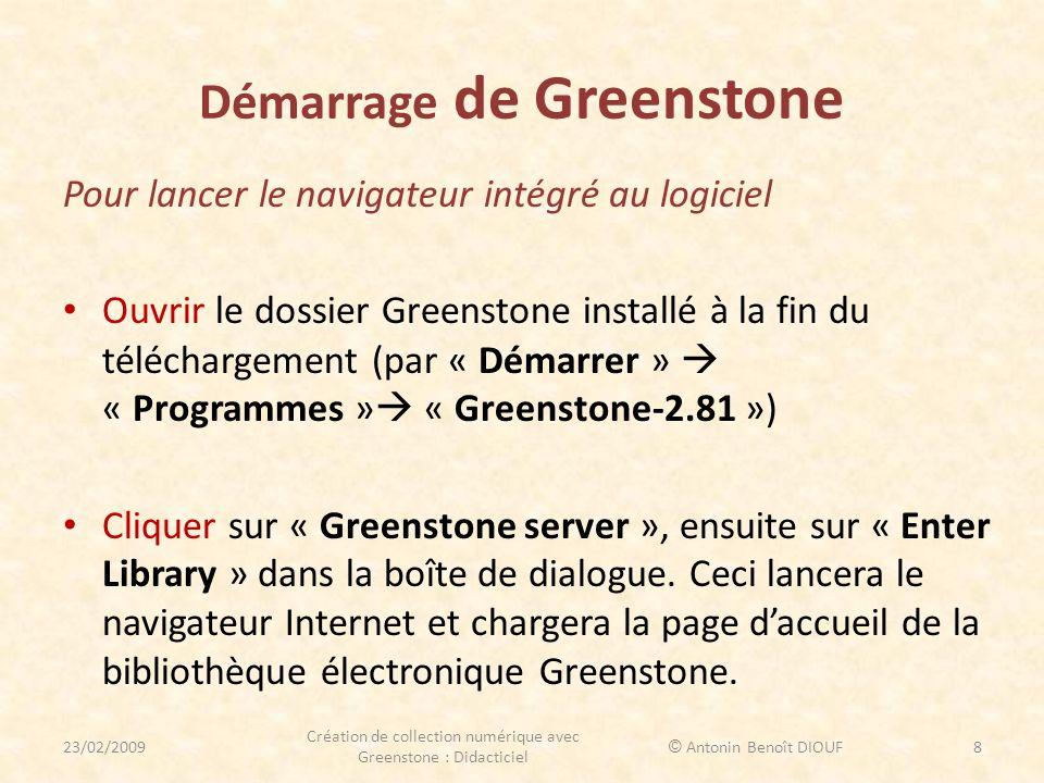 Démarrage de Greenstone Pour commencer à créer une collection Ouvrir le dossier Greenstone installé à la fin du téléchargement (par « Démarrer » « Programmes » « Greenstone-2.81 ») Cliquer sur : « Librarian Interface (GLI) » ou Interface du bibliothécaire de Greenstone qui vous permettra de créer la collection numérique.
