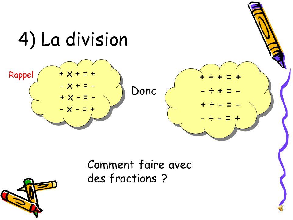 4) La division Rappel + x + = + - x + = - + x - = - - x - = + Donc + ÷ + = + - ÷ + = - + ÷ - = - - ÷ - = + Comment faire avec des fractions ?