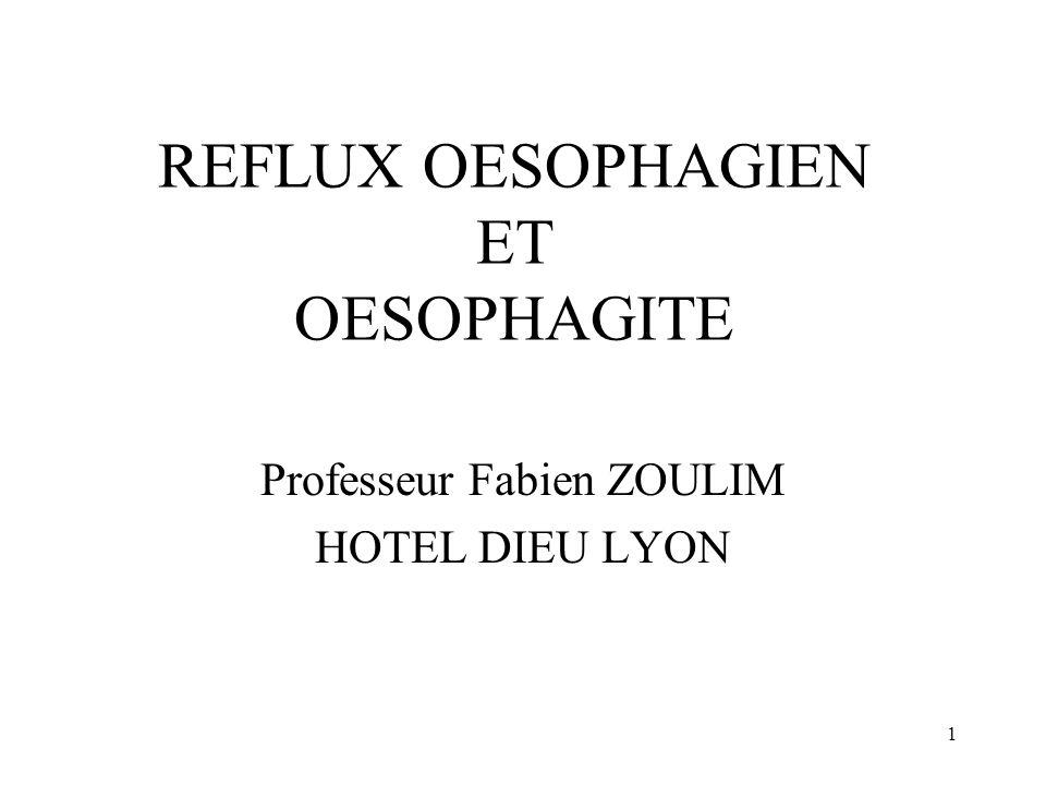 1 REFLUX OESOPHAGIEN ET OESOPHAGITE Professeur Fabien ZOULIM HOTEL DIEU LYON