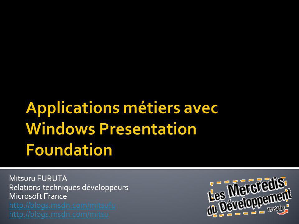Mitsuru FURUTA Relations techniques développeurs Microsoft France http://blogs.msdn.com/mitsufu http://blogs.msdn.com/mitsu