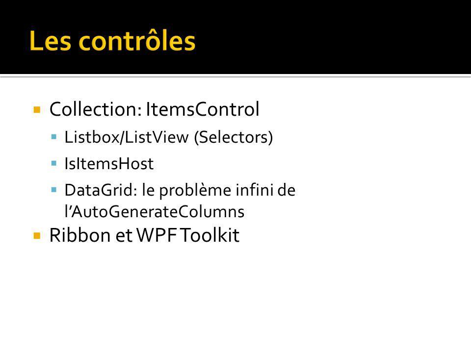 Collection: ItemsControl Listbox/ListView (Selectors) IsItemsHost DataGrid: le problème infini de lAutoGenerateColumns Ribbon et WPF Toolkit