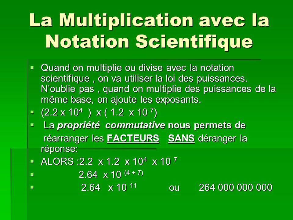La Multiplication avec la Notation Scientifique Quand on multiplie ou divise avec la notation scientifique, on va utiliser la loi des puissances. Noub