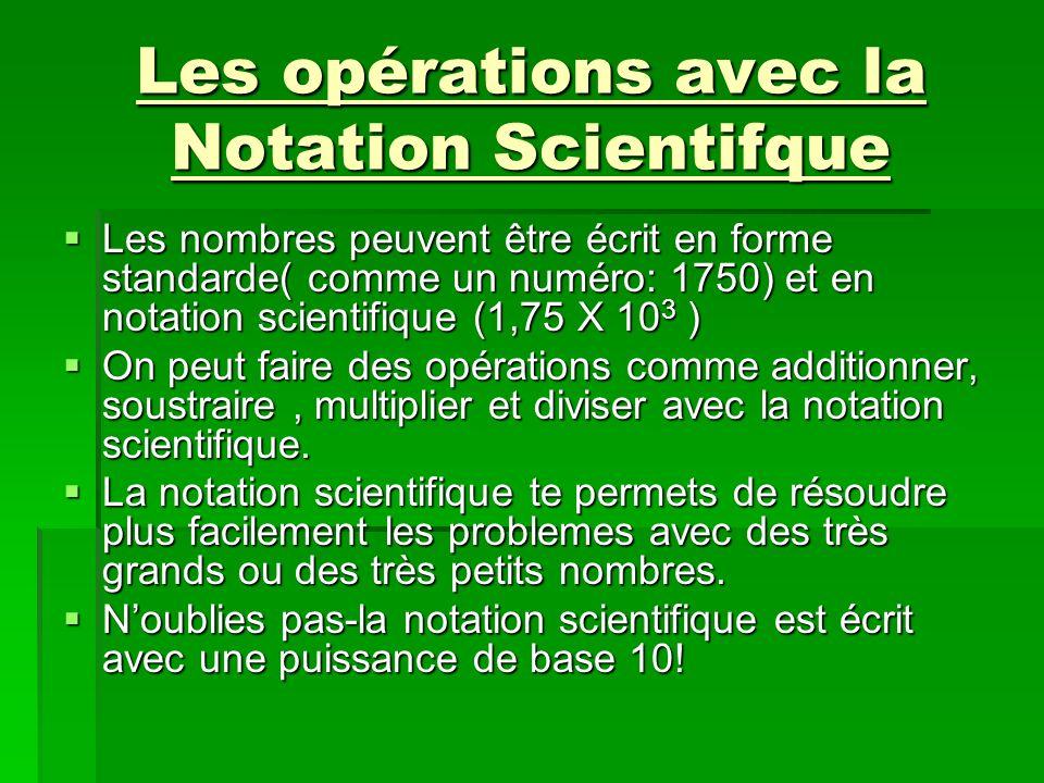 Les opérations avec la Notation Scientifque Les nombres peuvent être écrit en forme standarde( comme un numéro: 1750) et en notation scientifique (1,7