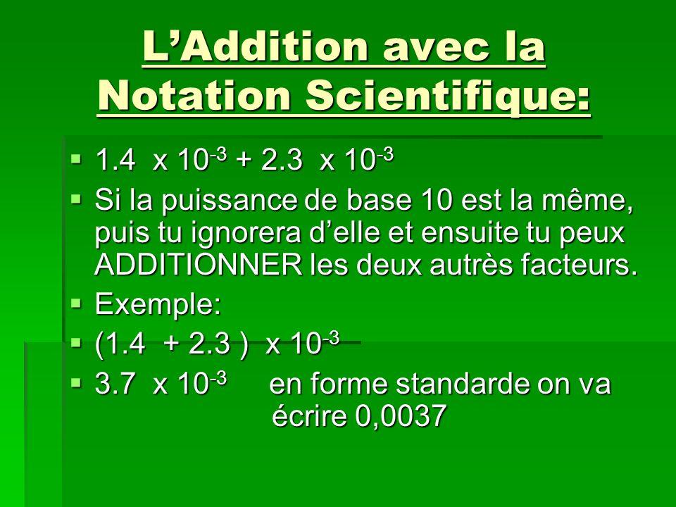LAddition avec la Notation Scientifique: 1.4 x 10 -3 + 2.3 x 10 -3 1.4 x 10 -3 + 2.3 x 10 -3 Si la puissance de base 10 est la même, puis tu ignorera
