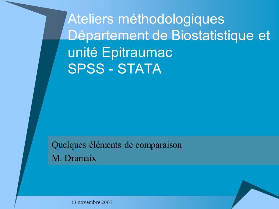 13 novembre 2007 Ateliers méthodologiques Département de Biostatistique et unité Epitraumac SPSS - STATA Quelques éléments de comparaison M. Dramaix