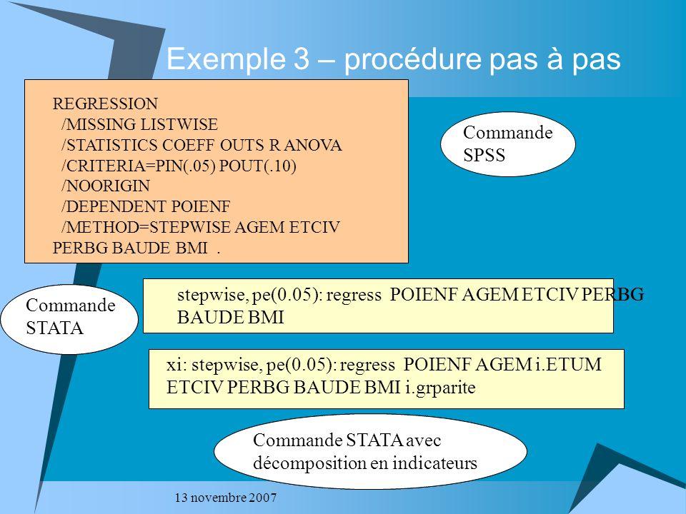 13 novembre 2007 Exemple 3 – procédure pas à pas stepwise, pe(0.05): regress POIENF AGEM ETCIV PERBG BAUDE BMI xi: stepwise, pe(0.05): regress POIENF