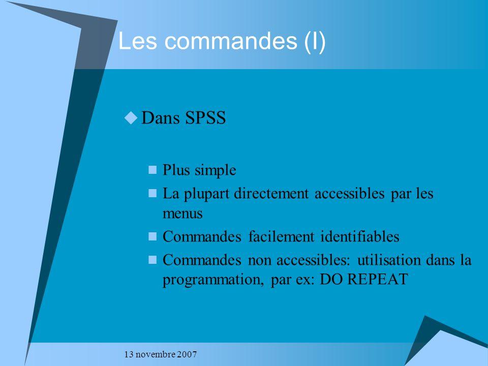 13 novembre 2007 Les commandes (II) Dans STATA Plus complexe Mais logique dans lécriture pour options, sélection… Pas simple de retrouver toutes les commandes par les menus
