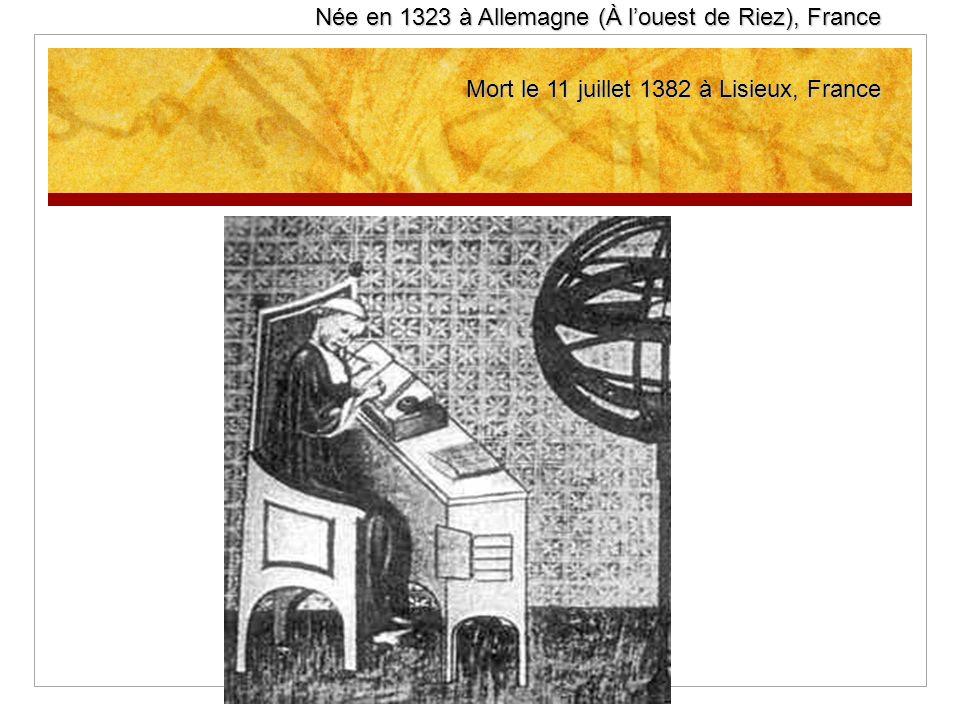 Née en 1323 à Allemagne (À louest de Riez), France Mort le 11 juillet 1382 à Lisieux, France