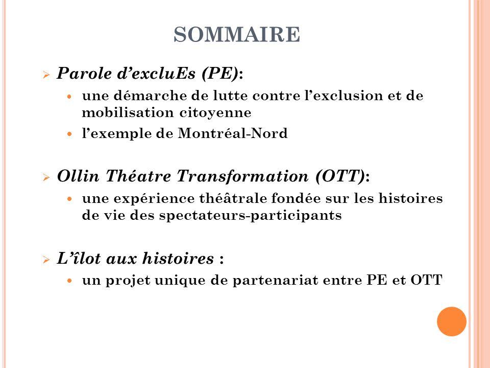 SOMMAIRE Parole dexcluEs (PE) : une démarche de lutte contre lexclusion et de mobilisation citoyenne lexemple de Montréal-Nord Ollin Théatre Transform