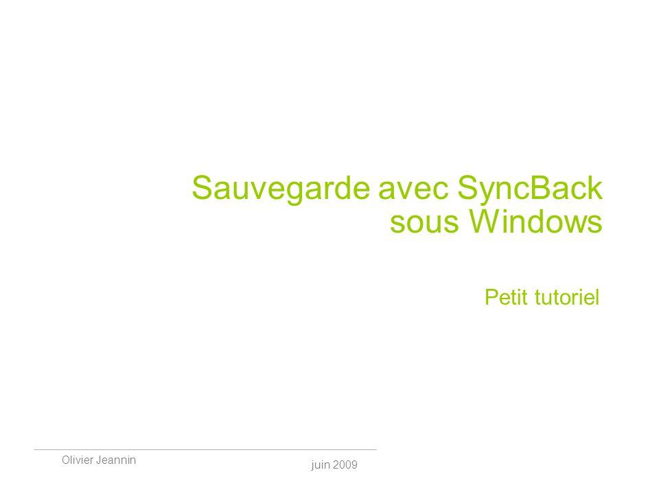 juin 2009 Olivier Jeannin Sauvegarde avec SyncBack sous Windows Petit tutoriel